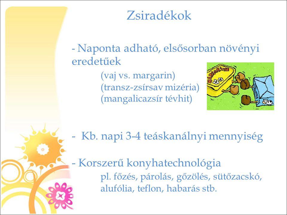 Zsiradékok - Naponta adható, elsősorban növényi eredetűek (vaj vs. margarin) (transz-zsírsav mizéria) (mangalicazsír tévhit) - Kb. napi 3-4 teáskanáln