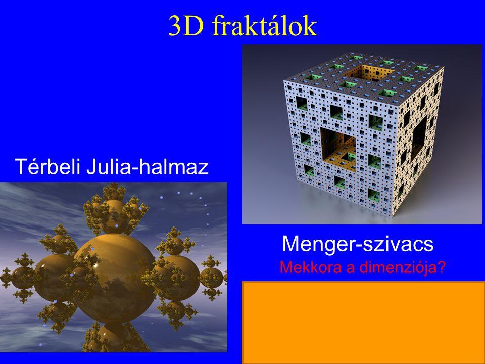 3D fraktálok Menger-szivacs Térbeli Julia-halmaz Mekkora a dimenziója? 27-a 6 db lapközép kocka-1 db középső kocka= 20