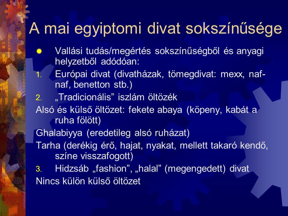 """ Vallási tudás/megértés sokszínűségből és anyagi helyzetből adódóan: 1. Európai divat (divatházak, tömegdivat: mexx, naf- naf, benetton stb.) 2. """"Tra"""