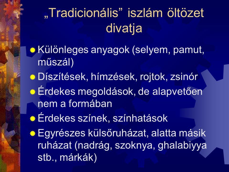 """""""Tradicionális"""" iszlám öltözet divatja  Különleges anyagok (selyem, pamut, műszál)  Díszítések, hímzések, rojtok, zsinór  Érdekes megoldások, de al"""