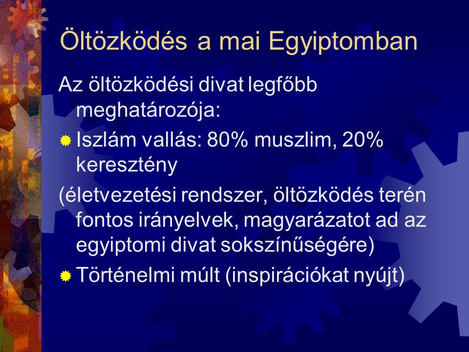 Öltözködés a mai Egyiptomban Az öltözködési divat legfőbb meghatározója:  Iszlám vallás: 80% muszlim, 20% keresztény (életvezetési rendszer, öltözköd