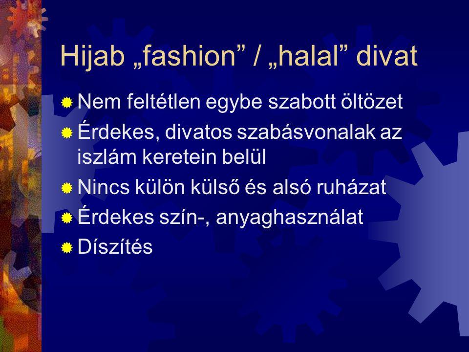 """Hijab """"fashion"""" / """"halal"""" divat  Nem feltétlen egybe szabott öltözet  Érdekes, divatos szabásvonalak az iszlám keretein belül  Nincs külön külső és"""