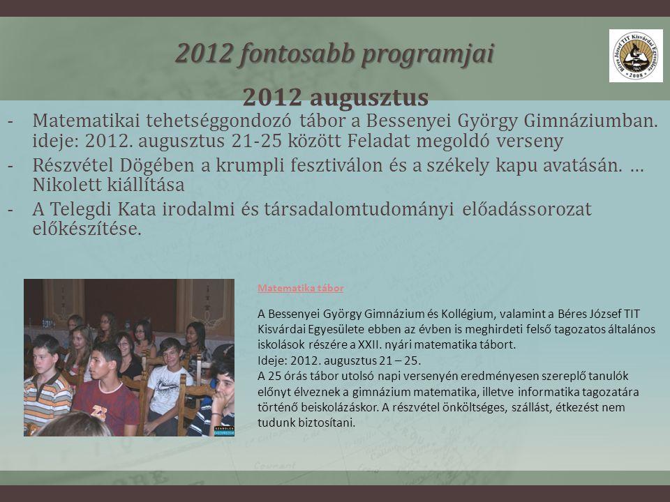 2012 augusztus 2012 fontosabb programjai -Matematikai tehetséggondozó tábor a Bessenyei György Gimnáziumban.