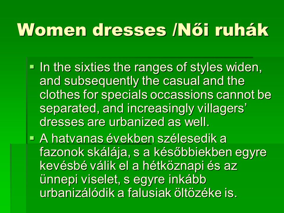 Women dresses /Női ruhák  In the sixties the ranges of styles widen, and subsequently the casual and the clothes for specials occassions cannot be se