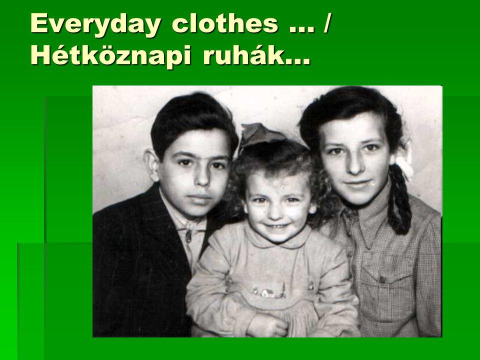 Everyday clothes... / Hétköznapi ruhák…
