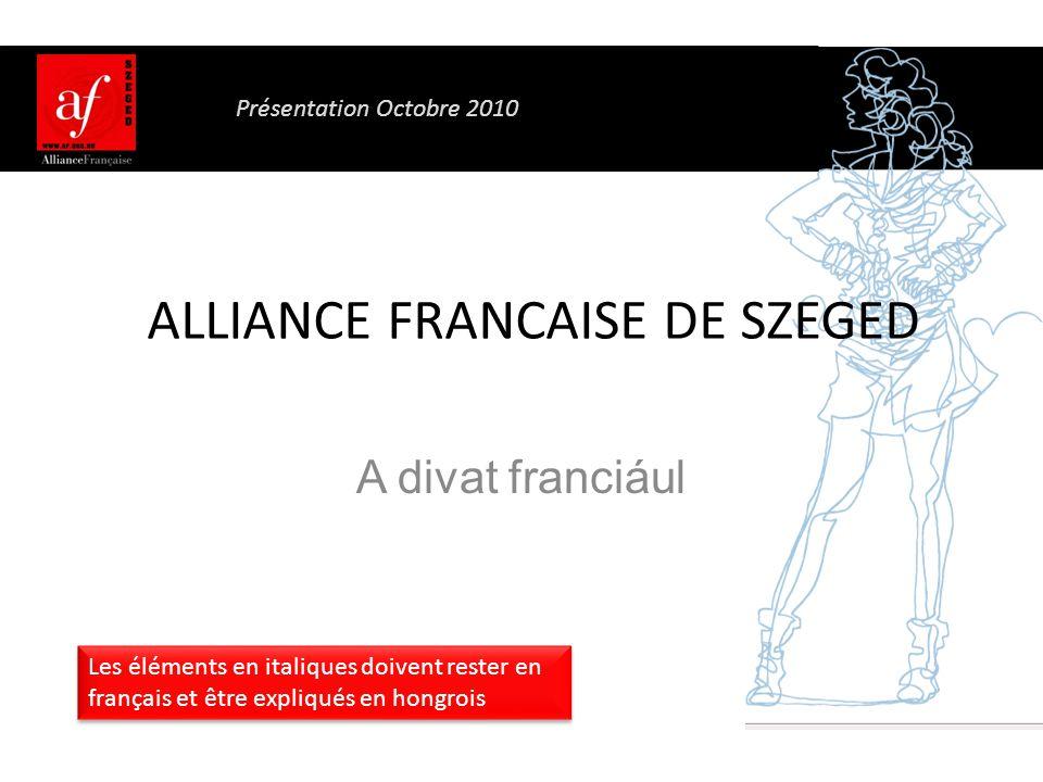 ALLIANCE FRANCAISE DE SZEGED A divat franciául Les éléments en italiques doivent rester en français et être expliqués en hongrois Présentation Octobre 2010