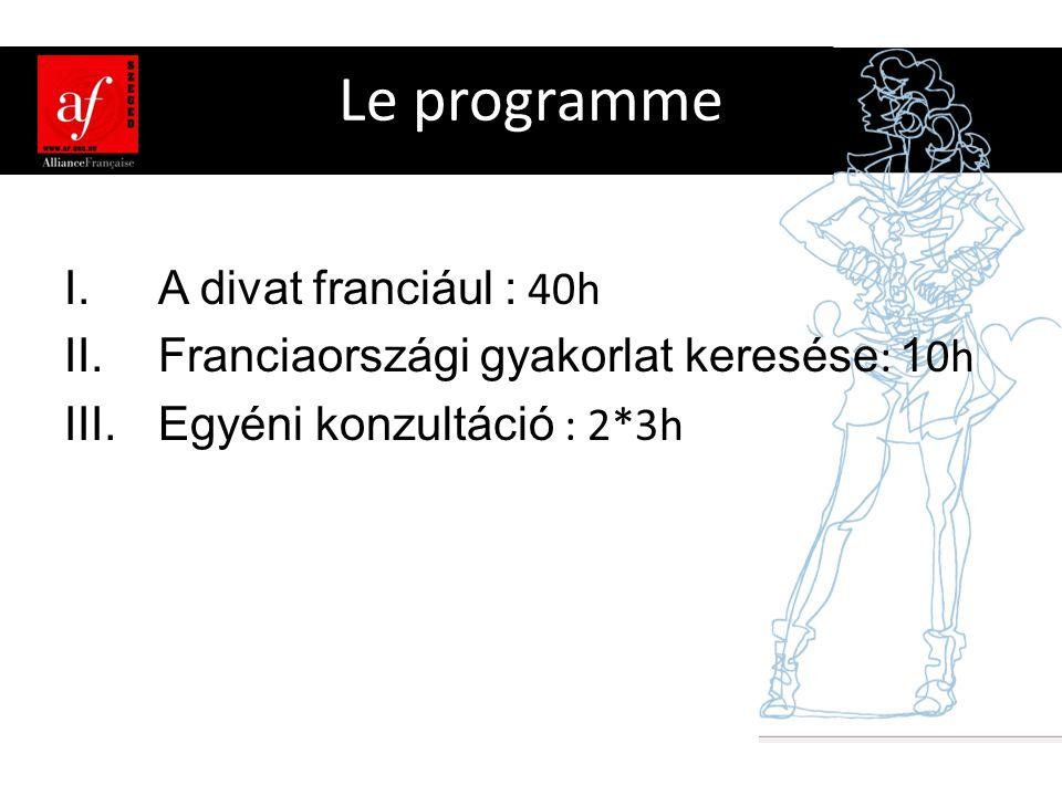 Le programme I.A divat franciául : 40h II.Franciaországi gyakorlat keresése : 1 0h III.Egyéni konzultáció : 2*3h