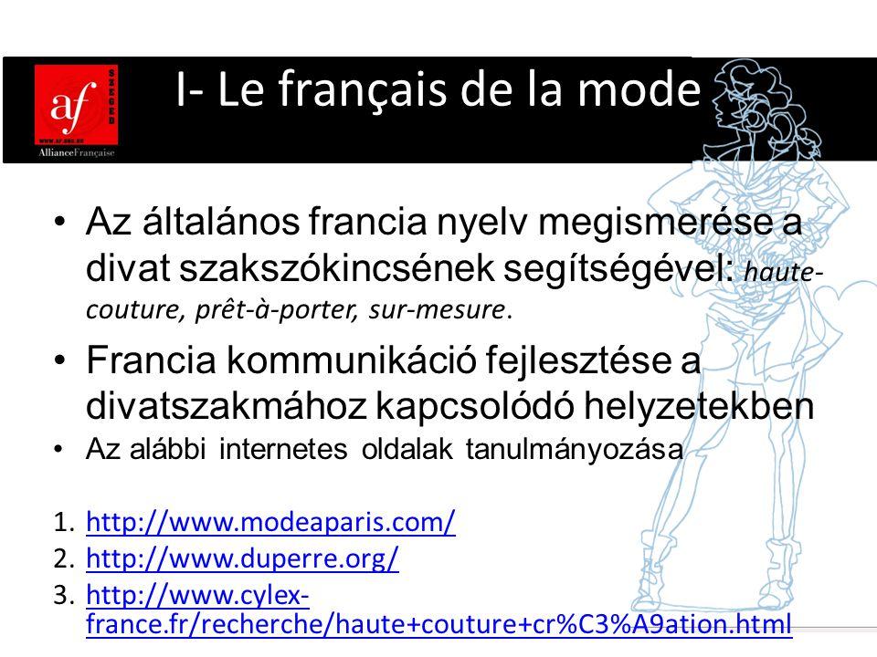 I- Le français de la mode •Az általános francia nyelv megismerése a divat szakszókincsének segítségével: haute- couture, prêt-à-porter, sur-mesure. •F