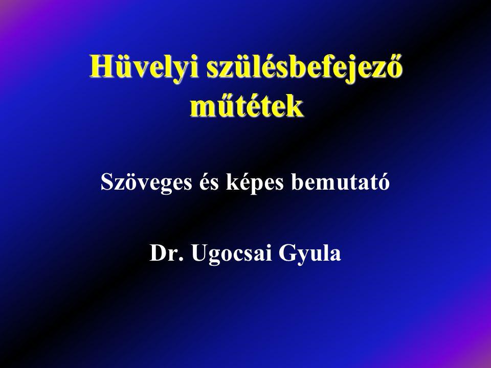 Hüvelyi szülésbefejező műtétek Szöveges és képes bemutató Dr. Ugocsai Gyula