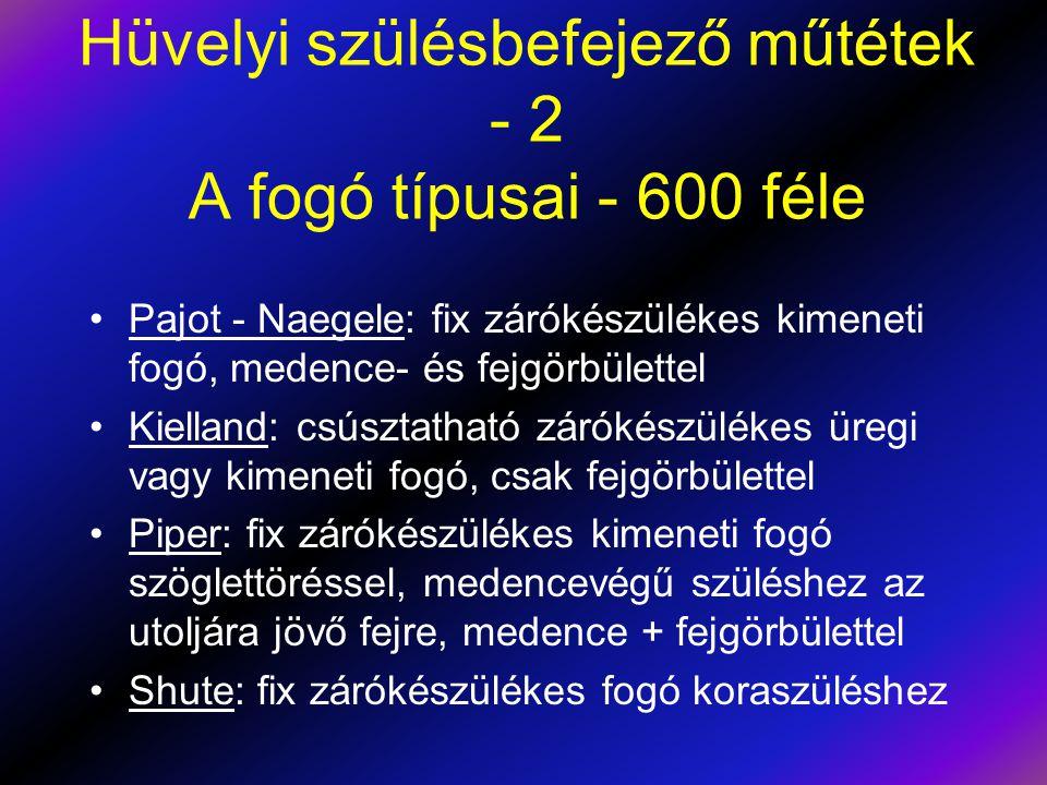 Hüvelyi szülésbefejező műtétek - 2 A fogó típusai - 600 féle •Pajot - Naegele: fix zárókészülékes kimeneti fogó, medence- és fejgörbülettel •Kielland: