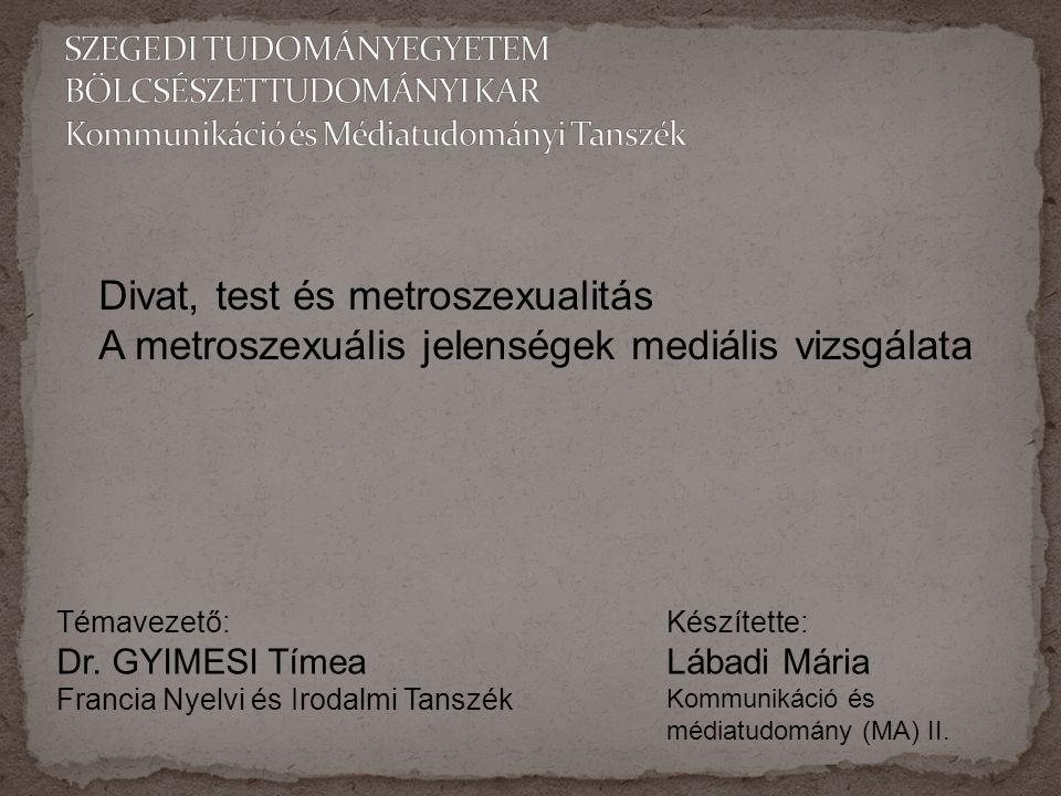 Divat, test és metroszexualitás A metroszexuális jelenségek mediális vizsgálata Témavezető: Dr.
