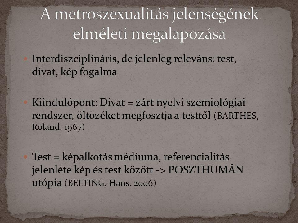 Interdiszciplináris, de jelenleg releváns: test, divat, kép fogalma  Kiindulópont: Divat = zárt nyelvi szemiológiai rendszer, öltözéket megfosztja a testtől (BARTHES, Roland.