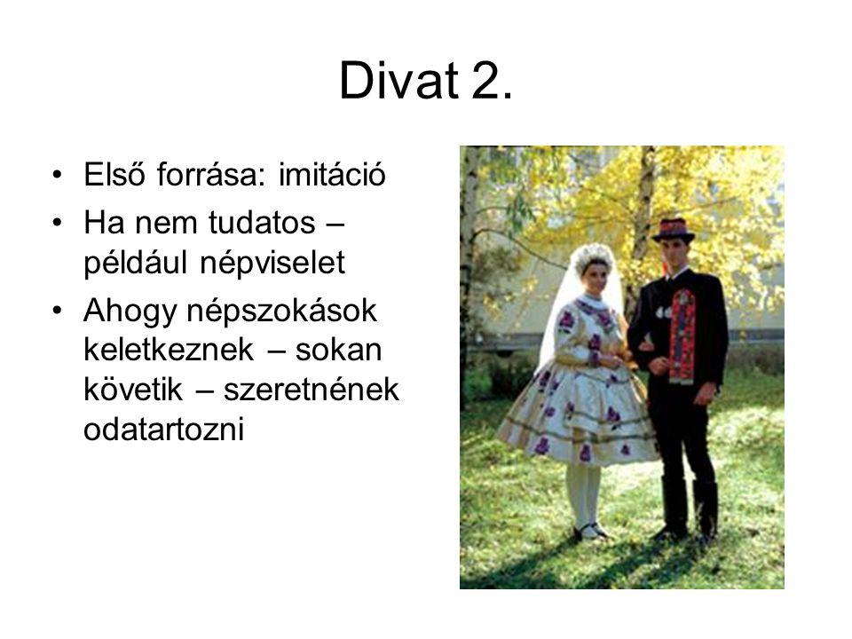Divat 3 •De lehet vezérelt is •Szép Brummel – divatot diktált – a XIX.