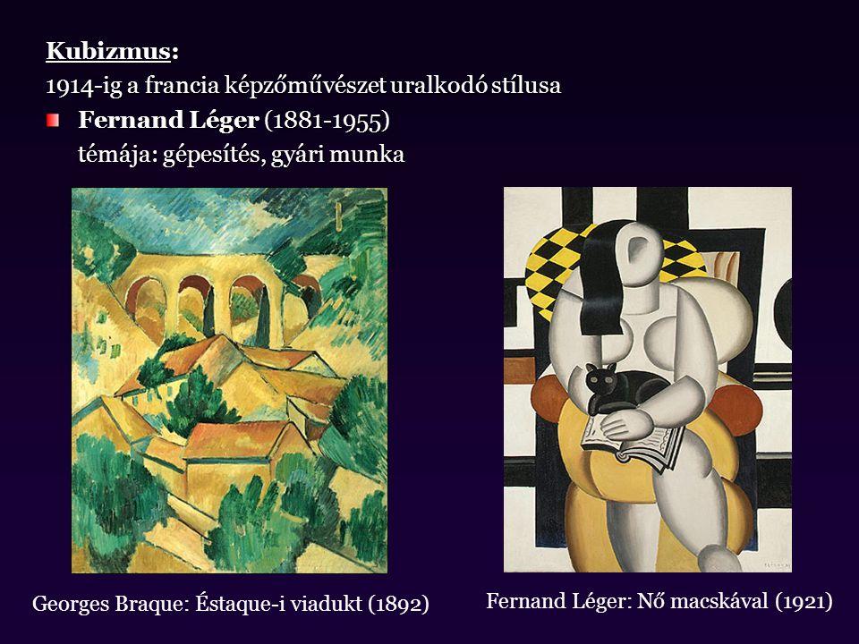 Kubizmus: 1914-ig a francia képzőművészet uralkodó stílusa Fernand Léger (1881-1955) témája: gépesítés, gyári munka Georges Braque: Éstaque-i viadukt