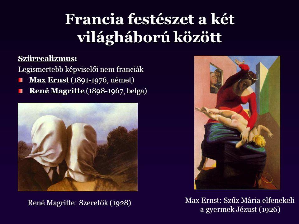 Francia festészet a két világháború között Szürrealizmus: Legismertebb képviselői nem franciák Max Ernst (1891-1976, német) René Magritte (1898-1967,