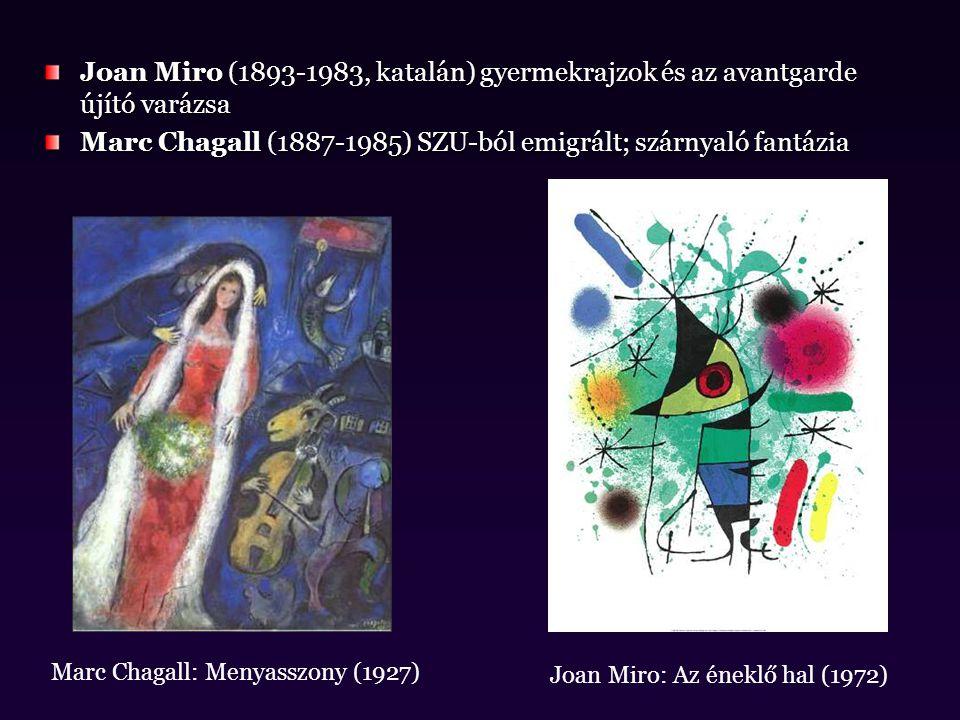 Joan Miro (1893-1983, katalán) gyermekrajzok és az avantgarde újító varázsa Marc Chagall (1887-1985) SZU-ból emigrált; szárnyaló fantázia Joan Miro: A