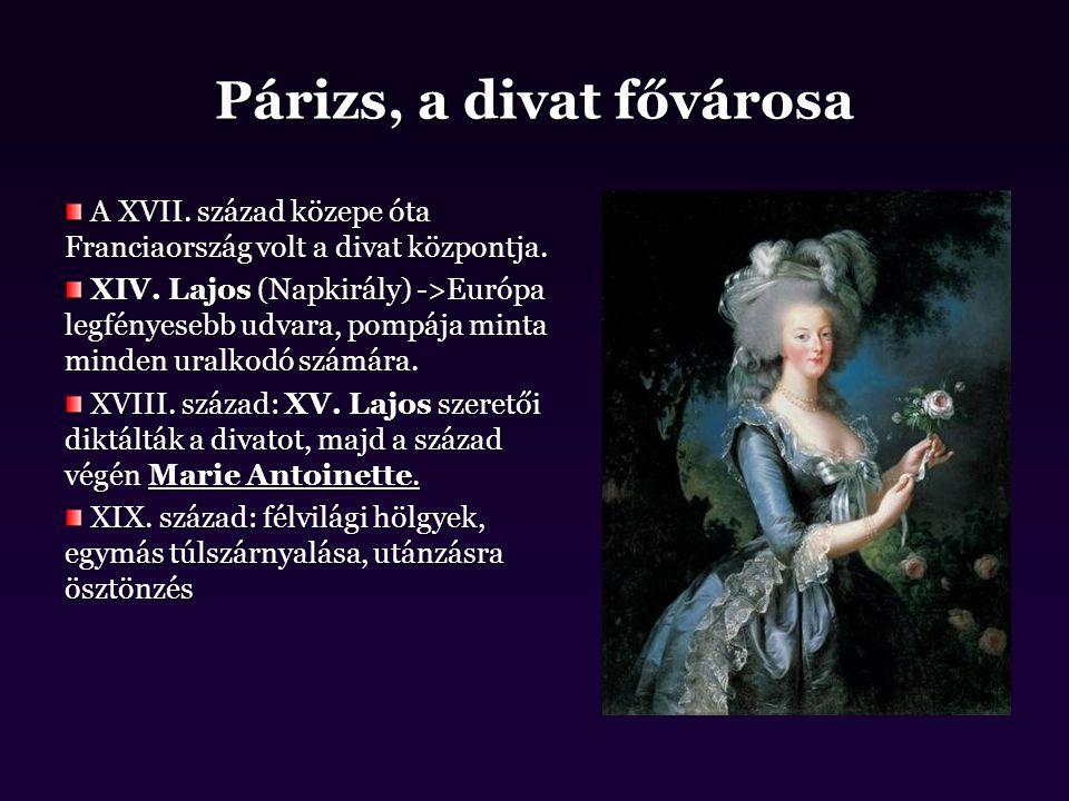 A XVII. század közepe óta Franciaország volt a divat központja. A XVII. század közepe óta Franciaország volt a divat központja. XIV. Lajos (Napkirály)