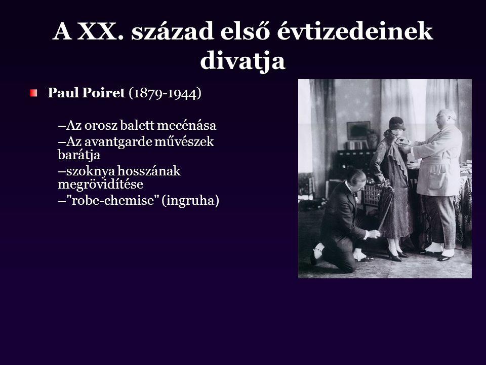 A XX. század első évtizedeinek divatja Paul Poiret (1879-1944) –Az orosz balett mecénása –Az avantgarde művészek barátja –szoknya hosszának megrövidít