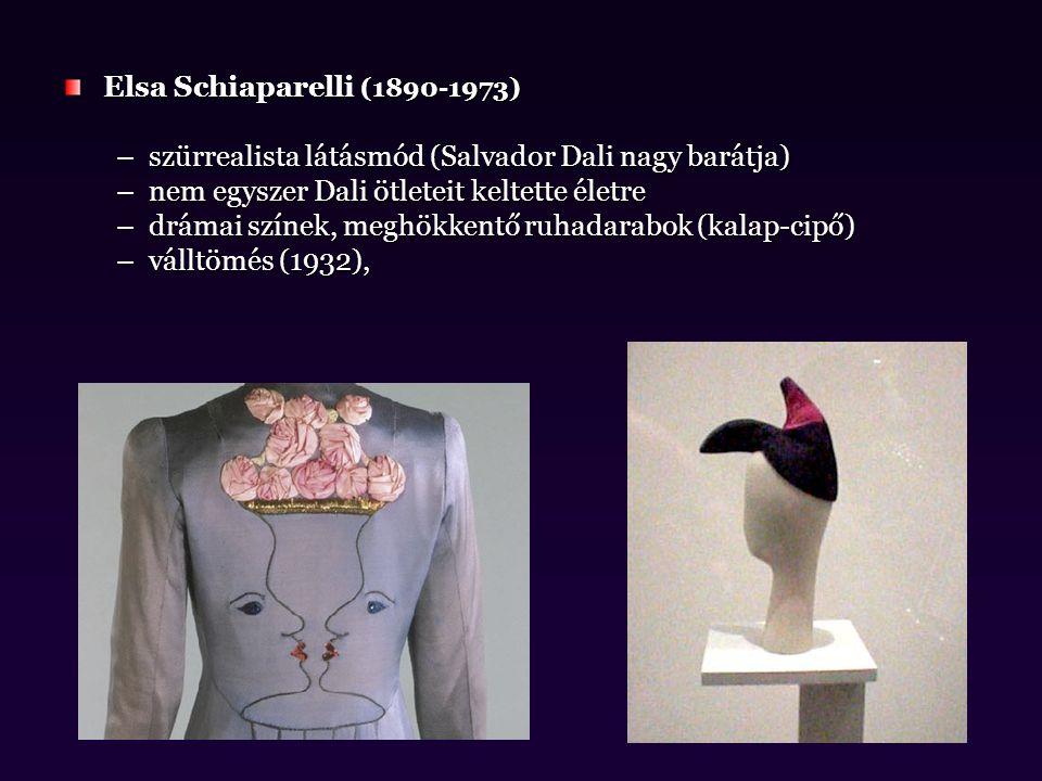Elsa Schiaparelli (1890-1973) –szürrealista látásmód (Salvador Dali nagy barátja) –nem egyszer Dali ötleteit keltette életre –drámai színek, meghökken