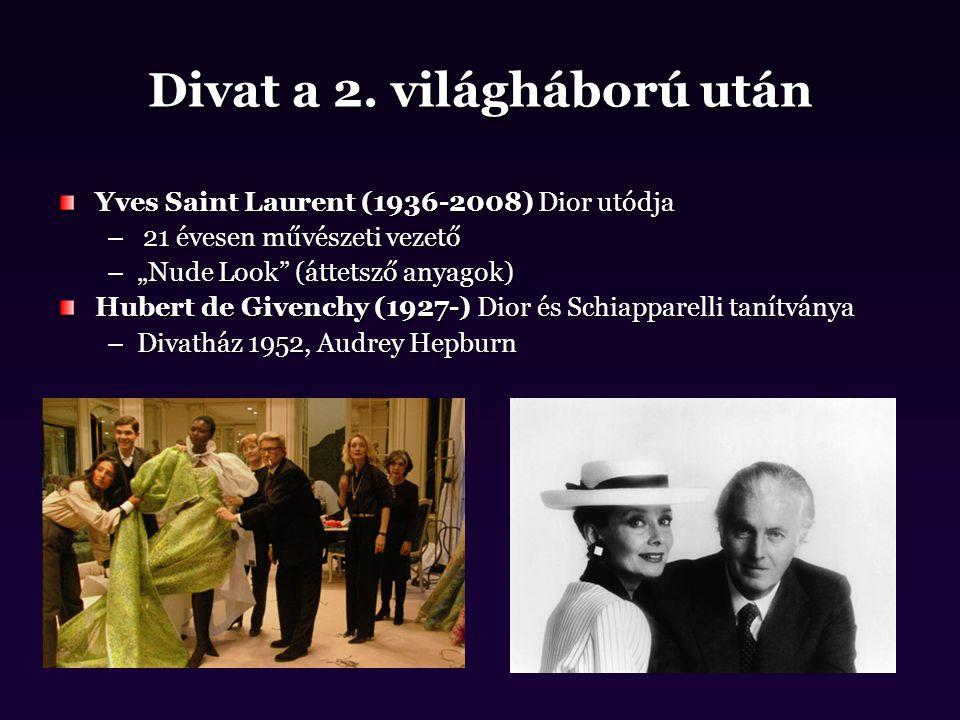 """Divat a 2. világháború után Yves Saint Laurent (1936-2008) Dior utódja – 21 évesen művészeti vezető –""""Nude Look"""" (áttetsző anyagok) Hubert de Givenchy"""
