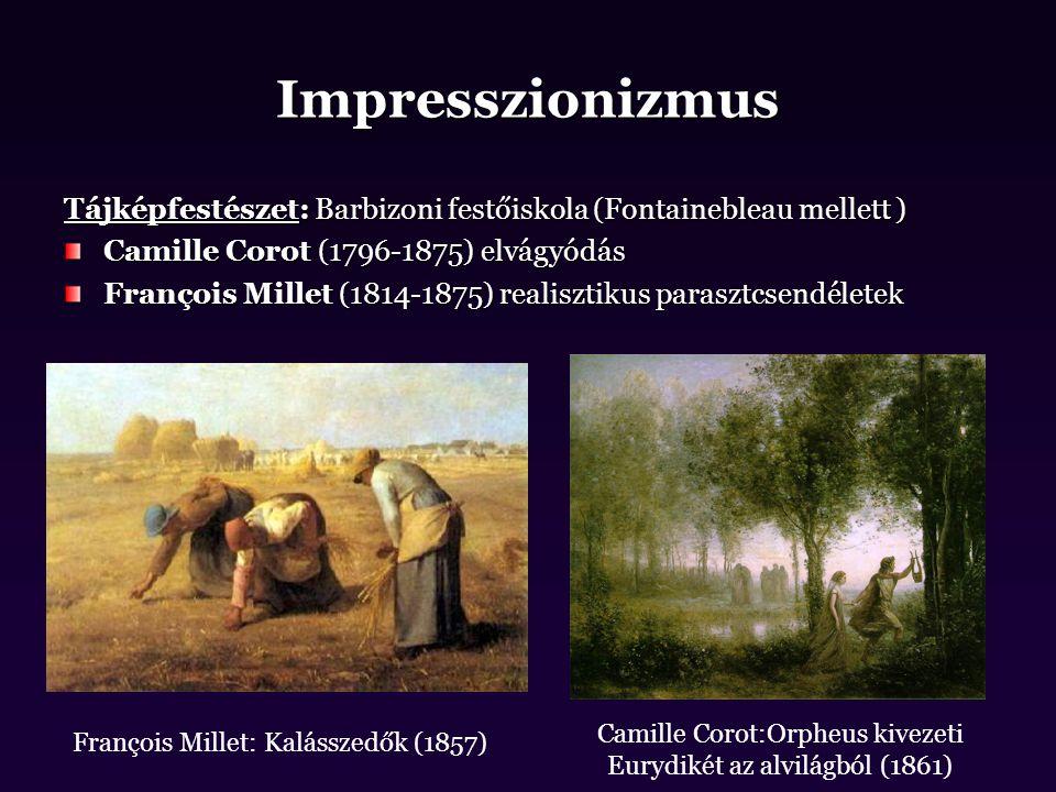 Impresszionizmus Tájképfestészet: Barbizoni festőiskola (Fontainebleau mellett ) Camille Corot (1796-1875) elvágyódás François Millet (1814-1875) real