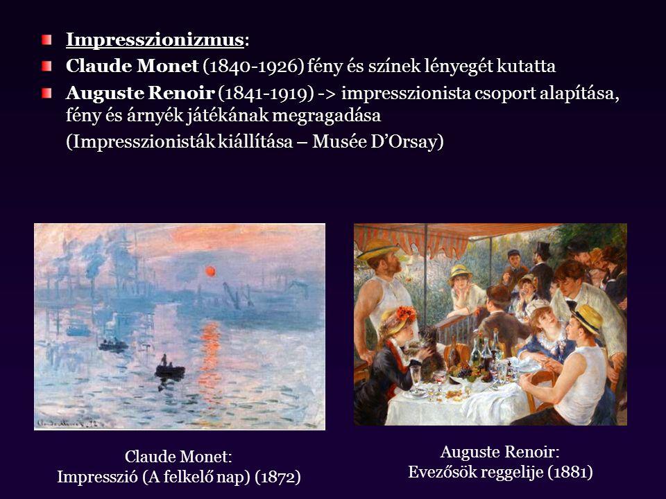 Impresszionizmus: Claude Monet (1840-1926) fény és színek lényegét kutatta Auguste Renoir (1841-1919) -> impresszionista csoport alapítása, fény és ár