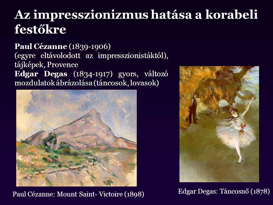 Az impresszionizmus hatása a korabeli festőkre Paul Cézanne (1839-1906) (egyre eltávolodott az impresszionistáktól), tájképek, Provence Edgar Degas (1