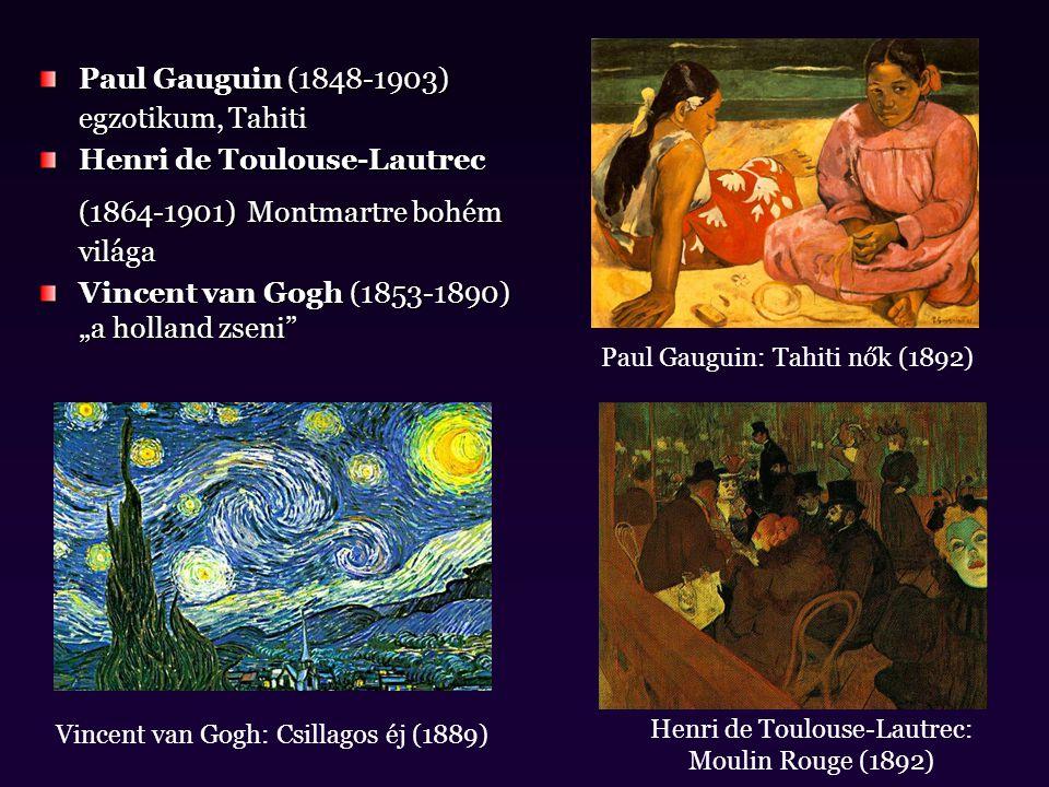 """Paul Gauguin (1848-1903) egzotikum, Tahiti Henri de Toulouse-Lautrec (1864-1901) Montmartre bohém világa Vincent van Gogh (1853-1890) """"a holland zseni"""