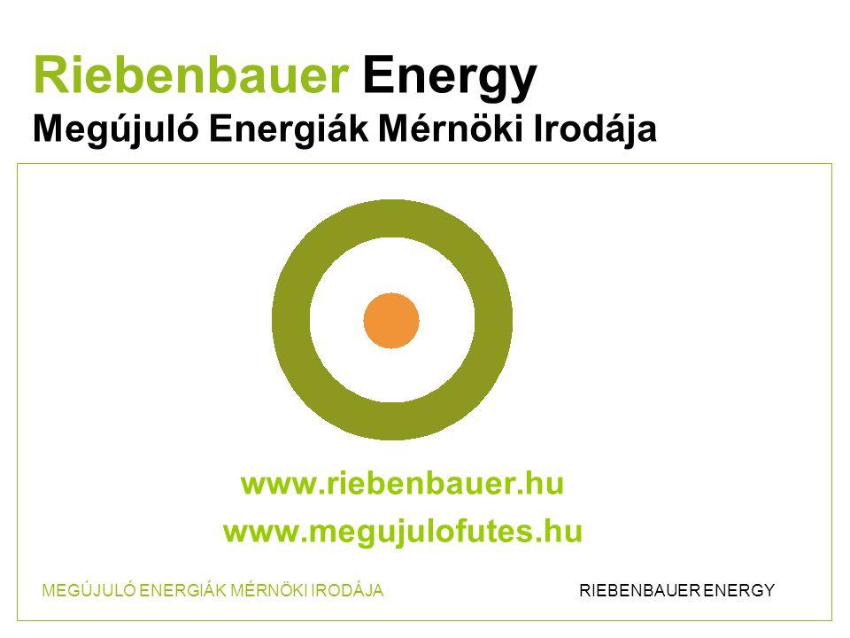 www.riebenbauer.hu www.megujulofutes.hu Riebenbauer Energy Megújuló Energiák Mérnöki Irodája MEGÚJULÓ ENERGIÁK MÉRNÖKI IRODÁJA RIEBENBAUER ENERGY