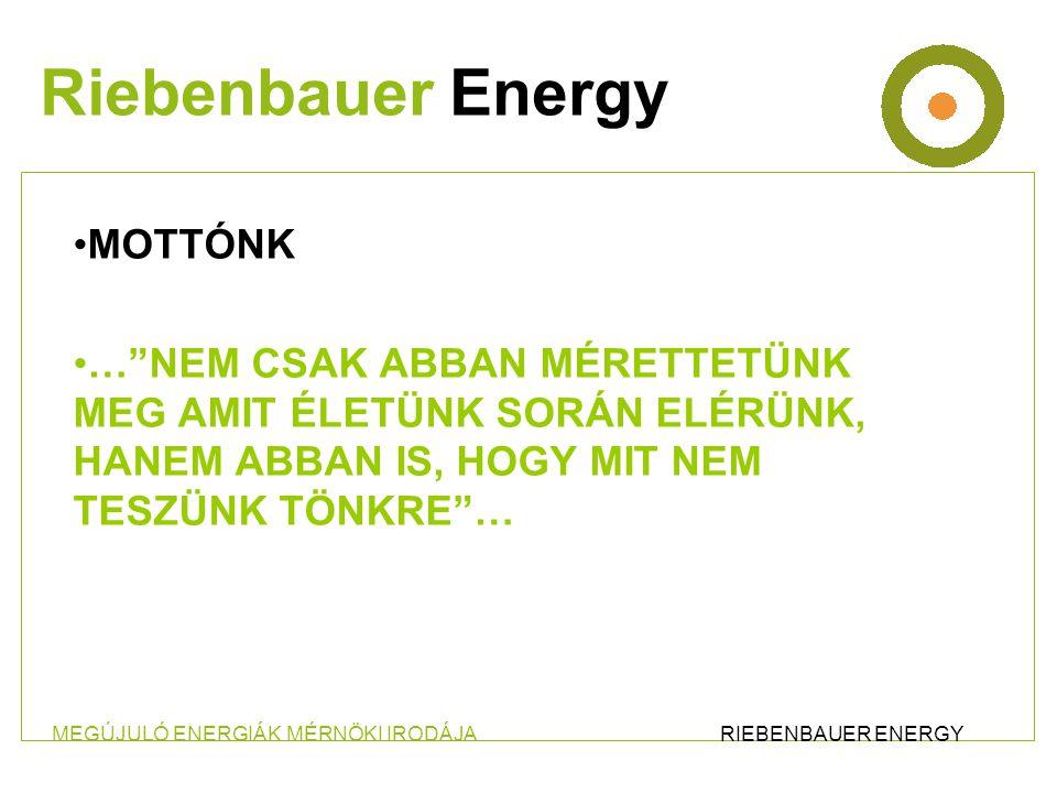 •MOTTÓNK •… NEM CSAK ABBAN MÉRETTETÜNK MEG AMIT ÉLETÜNK SORÁN ELÉRÜNK, HANEM ABBAN IS, HOGY MIT NEM TESZÜNK TÖNKRE … Riebenbauer Energy MEGÚJULÓ ENERGIÁK MÉRNÖKI IRODÁJA RIEBENBAUER ENERGY
