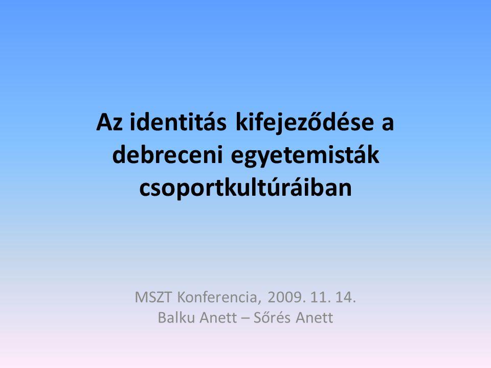 Az identitás kifejeződése a debreceni egyetemisták csoportkultúráiban MSZT Konferencia, 2009.