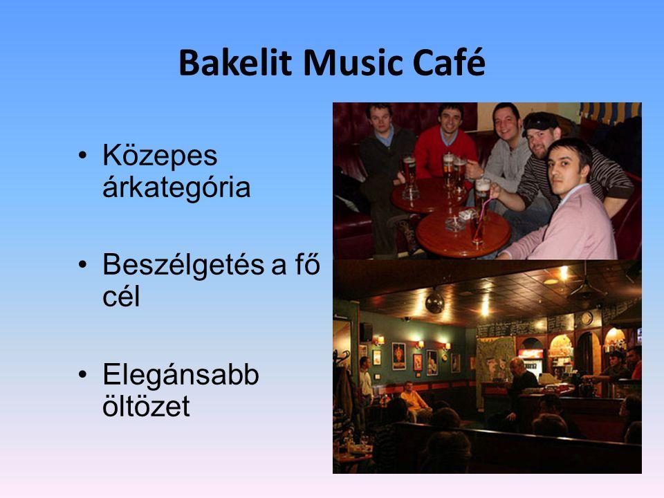 Bakelit Music Café •Közepes árkategória •Beszélgetés a fő cél •Elegánsabb öltözet
