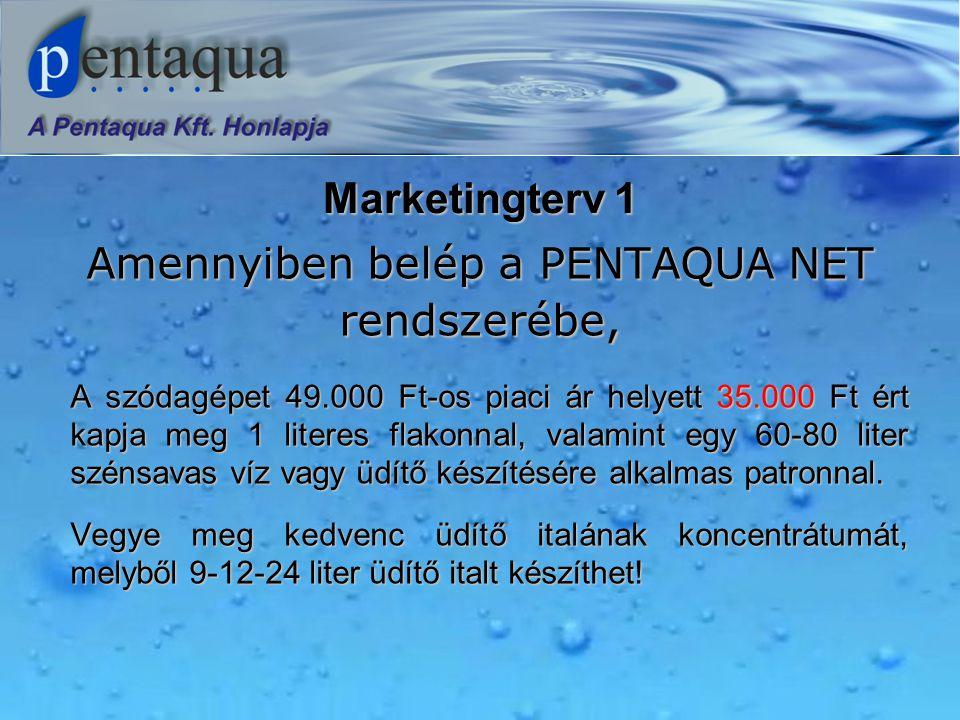 Marketingterv 1 Amennyiben belép a PENTAQUA NET rendszerébe, A szódagépet 49.000 Ft-os piaci ár helyett 35.000 Ft ért kapja meg 1 literes flakonnal, valamint egy 60-80 liter szénsavas víz vagy üdítő készítésére alkalmas patronnal.