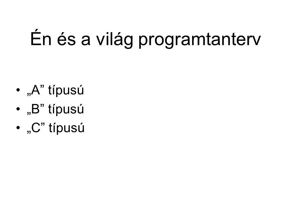 """Én és a világ programtanterv •""""A típusú •""""B típusú •""""C típusú"""