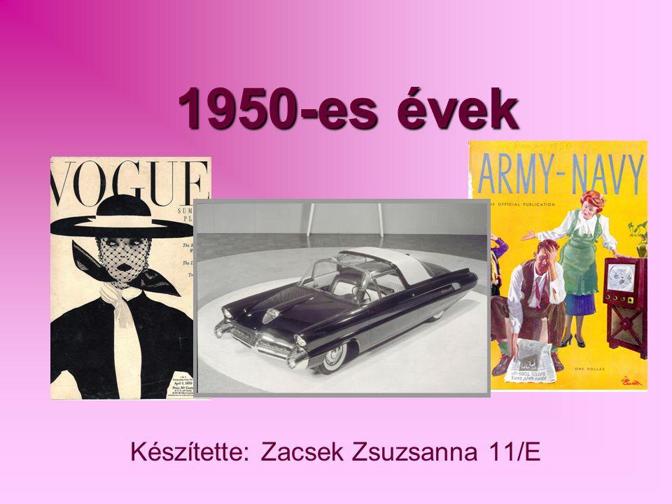 1950-es évek Készítette: Zacsek Zsuzsanna 11/E