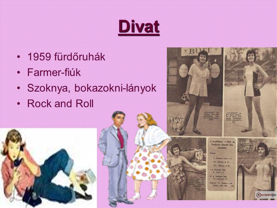 Divat •1959 fürdőruhák •Farmer-fiúk •Szoknya, bokazokni-lányok •Rock and Roll