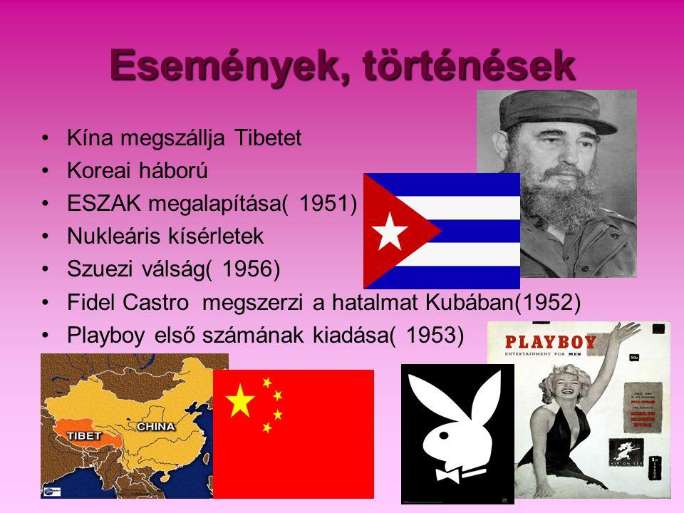 Események, történések •Kína megszállja Tibetet •Koreai háború •ESZAK megalapítása( 1951) •Nukleáris kísérletek •Szuezi válság( 1956) •Fidel Castro meg