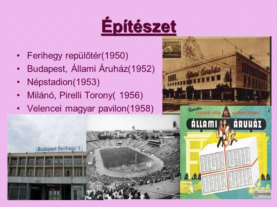 Építészet •Ferihegy repülőtér(1950) •Budapest, Állami Áruház(1952) •Népstadion(1953) •Milánó, Pirelli Torony( 1956) •Velencei magyar pavilon(1958)
