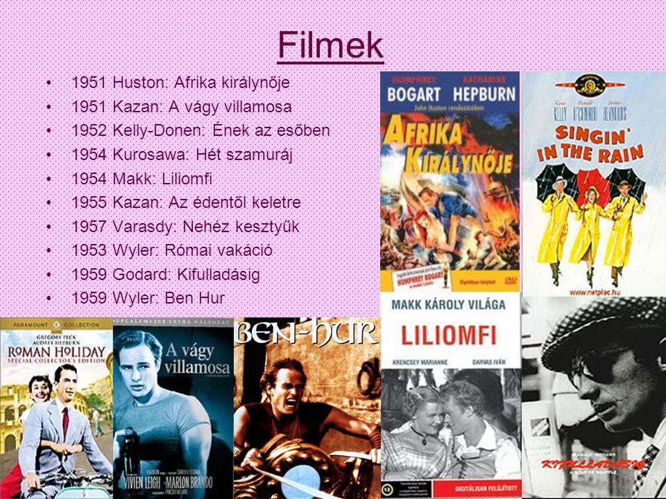 Filmek •1951 Huston: Afrika királynője •1951 Kazan: A vágy villamosa •1952 Kelly-Donen: Ének az esőben •1954 Kurosawa: Hét szamuráj •1954 Makk: Liliom
