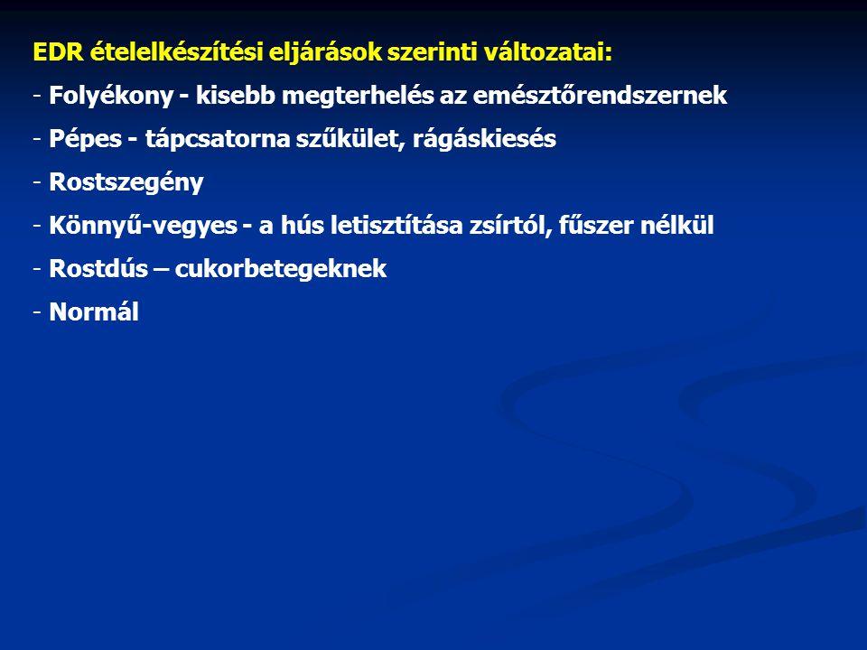 EDR ételelkészítési eljárások szerinti változatai: - Folyékony - kisebb megterhelés az emésztőrendszernek - Pépes - tápcsatorna szűkület, rágáskiesés - Rostszegény - Könnyű-vegyes - a hús letisztítása zsírtól, fűszer nélkül - Rostdús – cukorbetegeknek - Normál