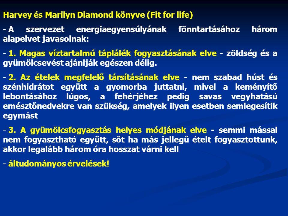 Harvey és Marilyn Diamond könyve (Fit for life) - A szervezet energiaegyensúlyának fönntartásához három alapelvet javasolnak: - 1.