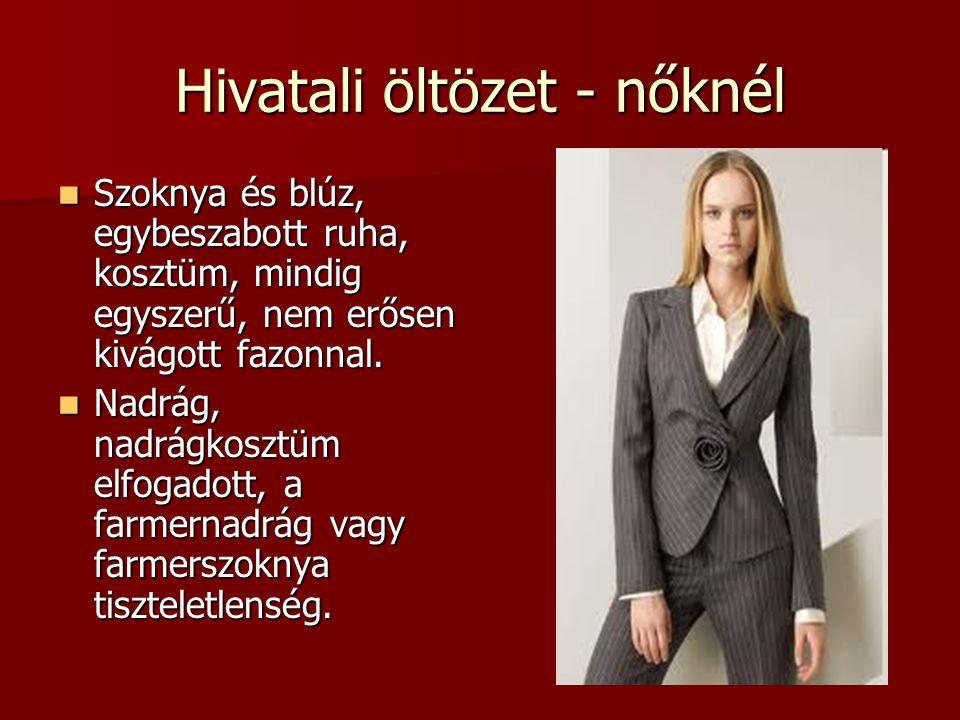 Hivatali öltözet - nőknél  Szoknya és blúz, egybeszabott ruha, kosztüm, mindig egyszerű, nem erősen kivágott fazonnal.  Nadrág, nadrágkosztüm elfoga