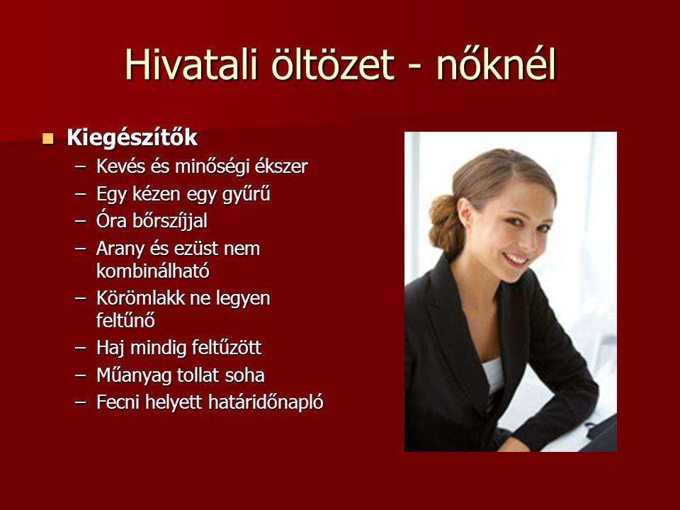 Hivatali öltözet - nőknél  Kiegészítők –Kevés és minőségi ékszer –Egy kézen egy gyűrű –Óra bőrszíjjal –Arany és ezüst nem kombinálható –Körömlakk ne