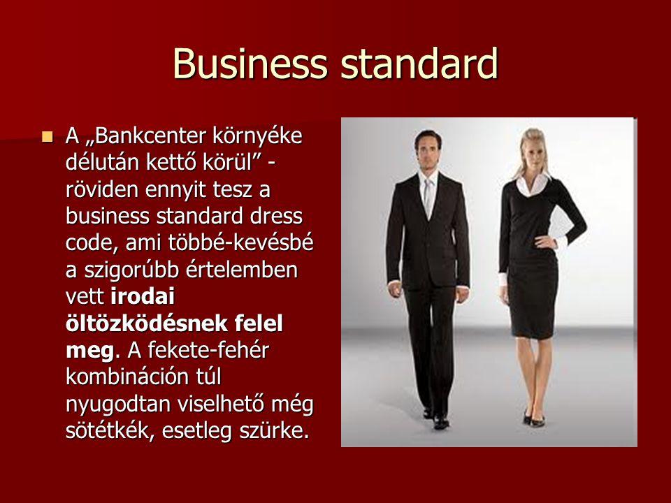 """Business standard  A """"Bankcenter környéke délután kettő körül"""" - röviden ennyit tesz a business standard dress code, ami többé-kevésbé a szigorúbb ér"""