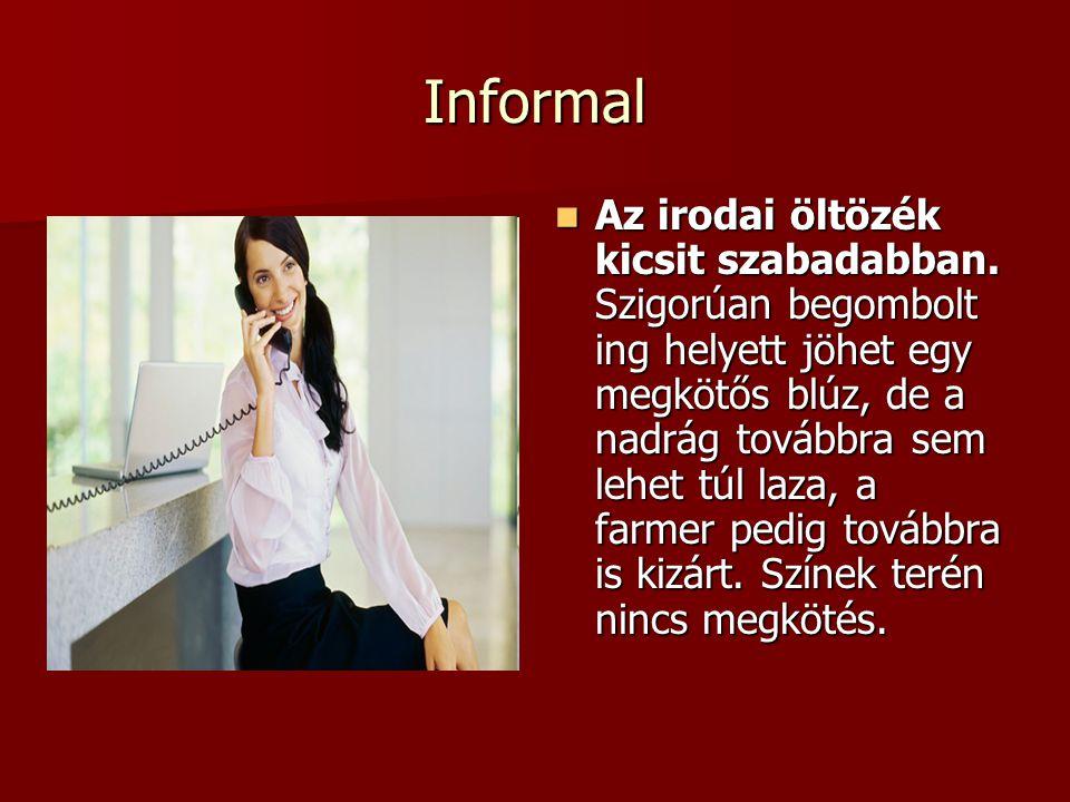 Informal  Az irodai öltözék kicsit szabadabban. Szigorúan begombolt ing helyett jöhet egy megkötős blúz, de a nadrág továbbra sem lehet túl laza, a f