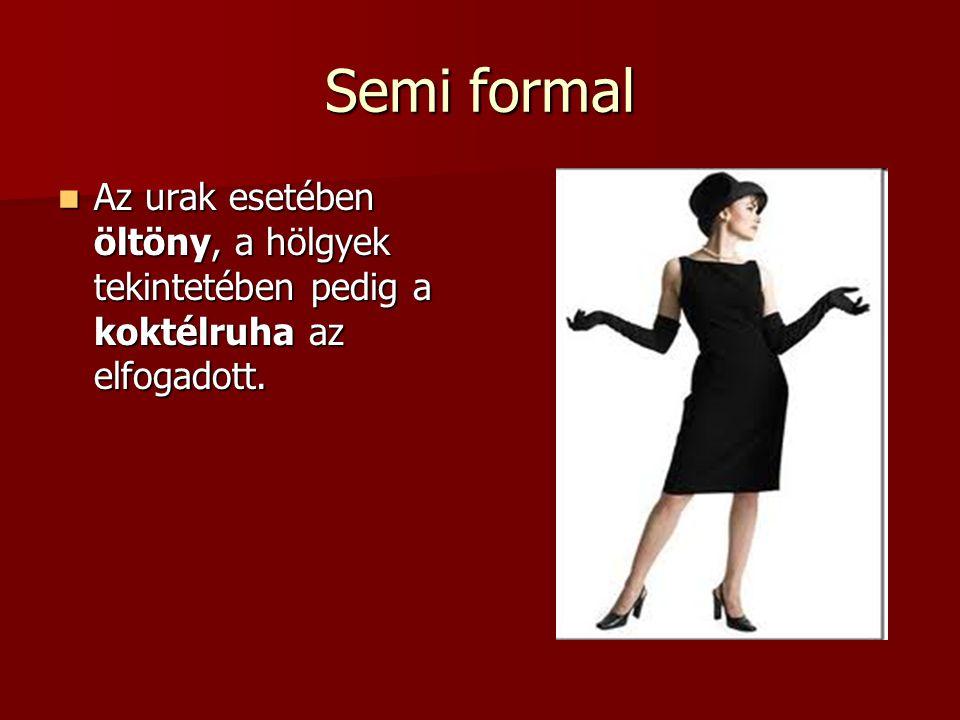 Semi formal  Az urak esetében öltöny, a hölgyek tekintetében pedig a koktélruha az elfogadott.