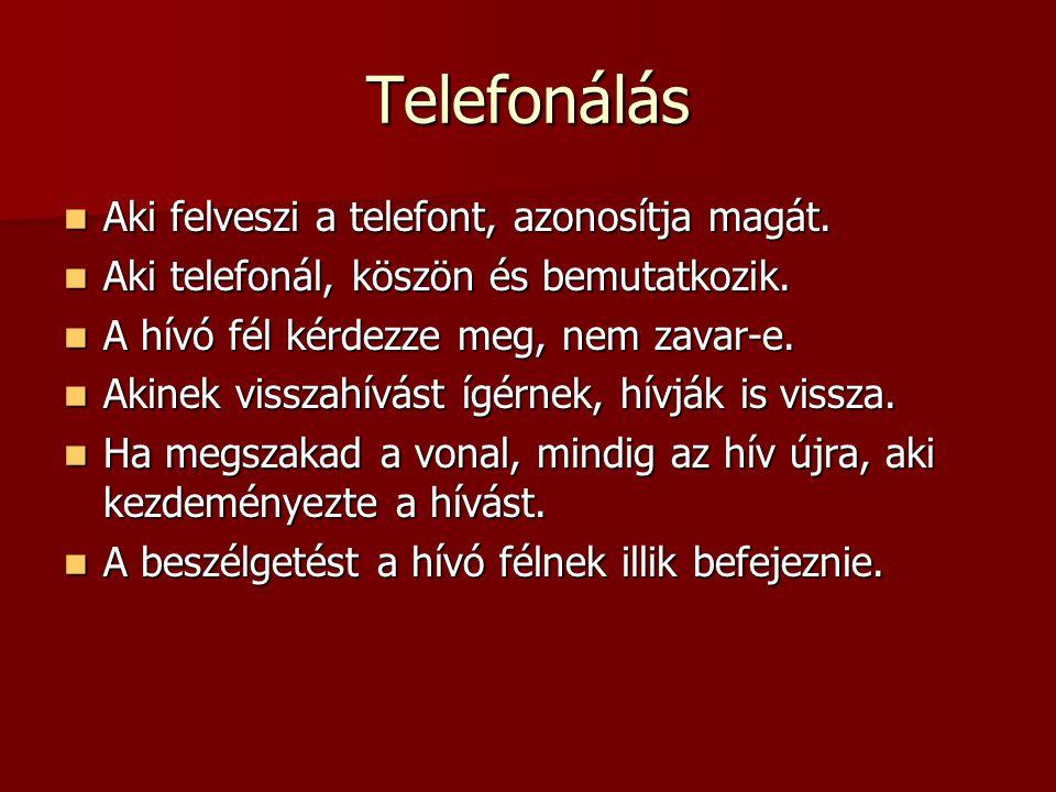 Telefonálás  Aki felveszi a telefont, azonosítja magát.  Aki telefonál, köszön és bemutatkozik.  A hívó fél kérdezze meg, nem zavar-e.  Akinek vis