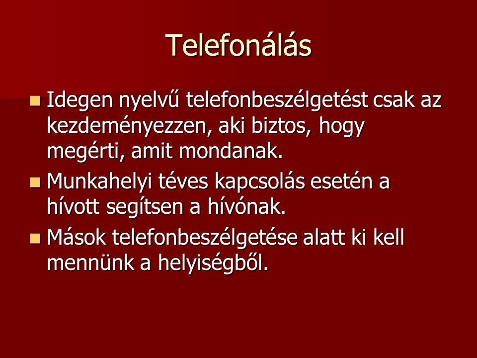 Telefonálás  Idegen nyelvű telefonbeszélgetést csak az kezdeményezzen, aki biztos, hogy megérti, amit mondanak.  Munkahelyi téves kapcsolás esetén a