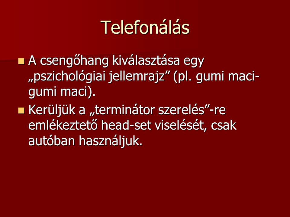 """Telefonálás  A csengőhang kiválasztása egy """"pszichológiai jellemrajz"""" (pl. gumi maci- gumi maci).  Kerüljük a """"terminátor szerelés""""-re emlékeztető h"""