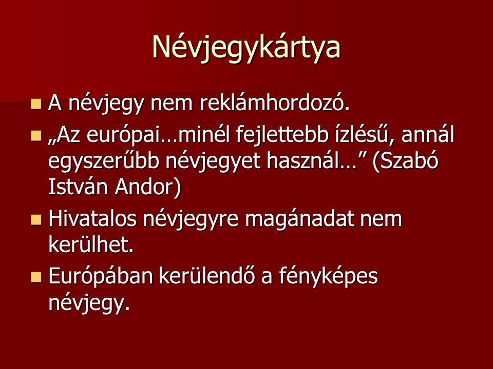 """Névjegykártya  A névjegy nem reklámhordozó.  """"Az európai…minél fejlettebb ízlésű, annál egyszerűbb névjegyet használ…"""" (Szabó István Andor)  Hivata"""